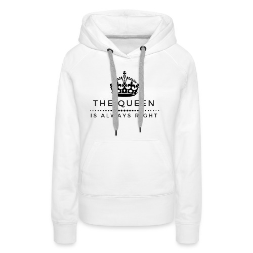 THE QUEEN IS ALWAYS RIGHT - Frauen Premium Hoodie