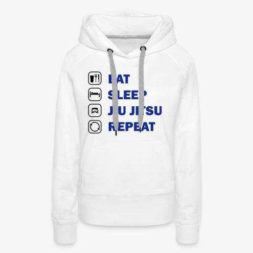 Eat, Sleep, Jiu Jitsu, Repeat - Women's Premium Hoodie