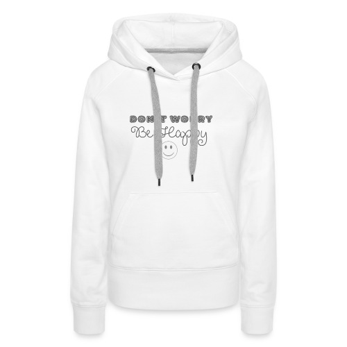 Don't Worry - Be happy - Women's Premium Hoodie