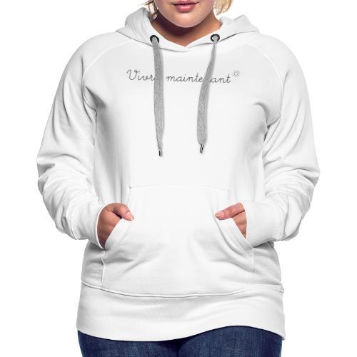 Vivre l'instant présent, c'est maintenant ! - Sweat-shirt à capuche Premium pour femmes