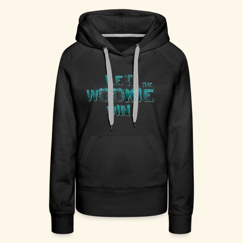 Let The Wookie Win, design 2. - Dame Premium hættetrøje