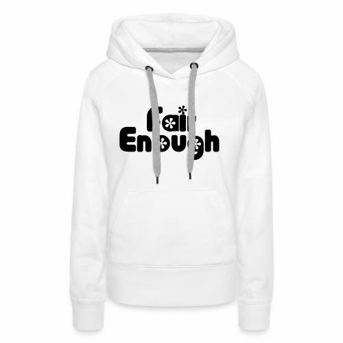 Fair Enough - Women's Premium Hoodie