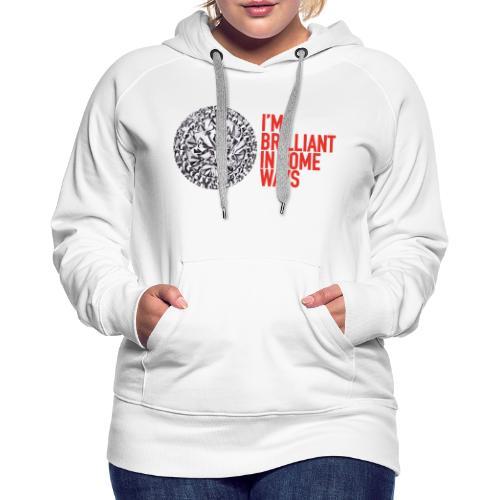 I'm brilliant in some ways - Vrouwen Premium hoodie