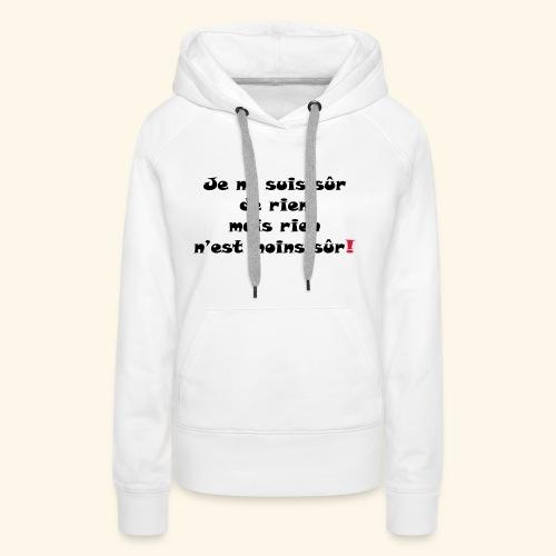 sûr de rien - Sweat-shirt à capuche Premium pour femmes