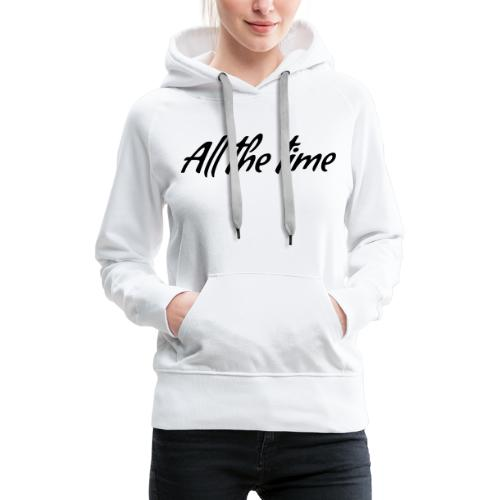 All The Time Design - Black - Women's Premium Hoodie