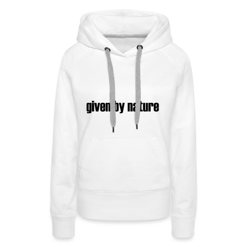 given by nature - Women's Premium Hoodie