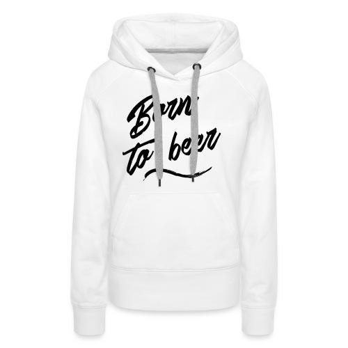 born to beer - Sweat-shirt à capuche Premium pour femmes