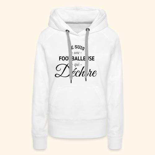 Footballeuse Je suis une footballeuse qui déchire - Sweat-shirt à capuche Premium pour femmes