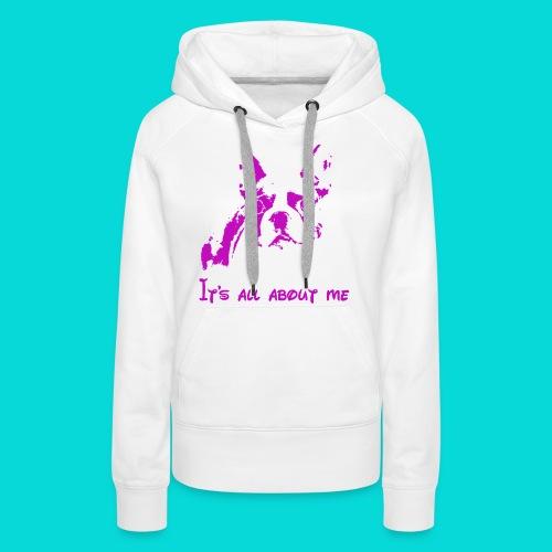 Boston Terrier, its all about me - Frauen Premium Hoodie