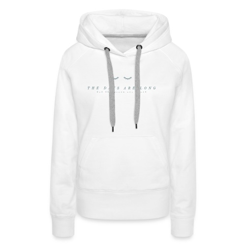 The days are long but the years are short (Hoodie) - Women's Premium Hoodie
