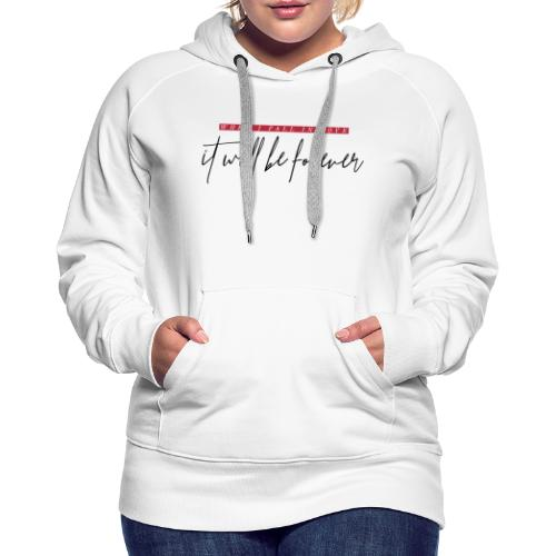 When I fall in love it will be forever - Women's Premium Hoodie
