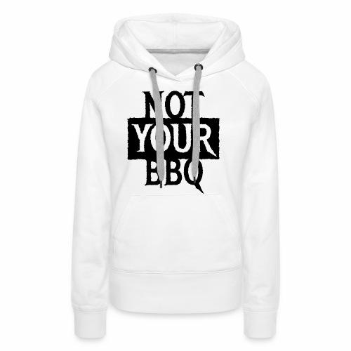 NOT YOUR BBQ BARBECUE - Coole Statement Geschenk - Frauen Premium Hoodie