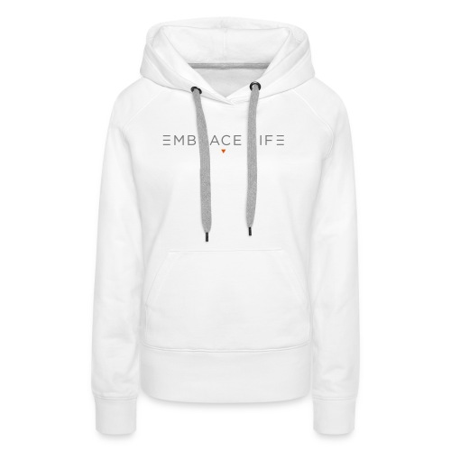 embrace life print - Women's Premium Hoodie
