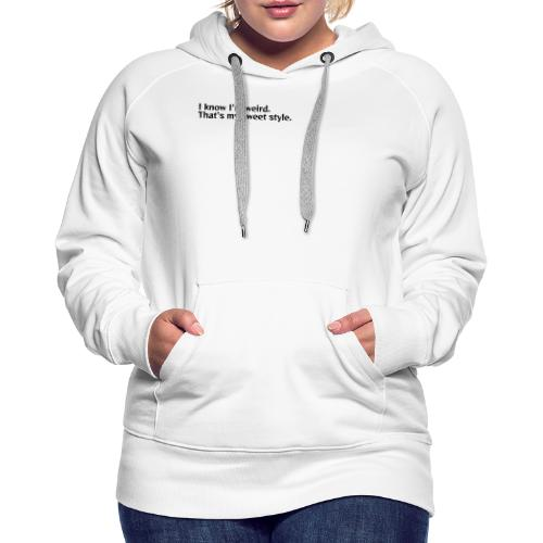 Being weird is my sweet style - Women's Premium Hoodie