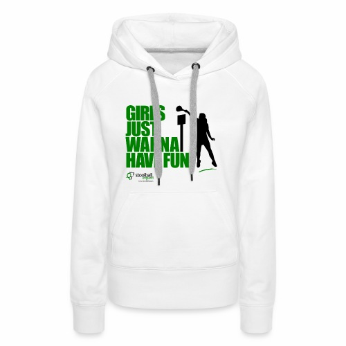 Girls Just Wanna Have Fun - Women's Premium Hoodie