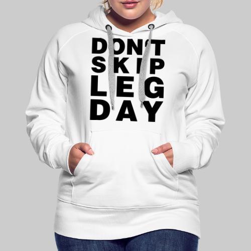 Don't Skip Leg Day - Frauen Premium Hoodie
