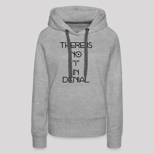 No I in denial - Vrouwen Premium hoodie