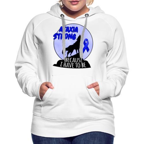 Ataxia fuerte - Sudadera con capucha premium para mujer