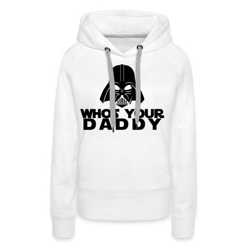 Whos your Daddy - Women's Premium Hoodie