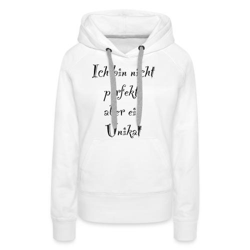 Ich bin nicht Perfekt, aber ein Unikat - Frauen Premium Hoodie