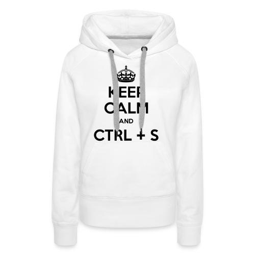 Keep Calm and CTRL+S - Sweat-shirt à capuche Premium pour femmes
