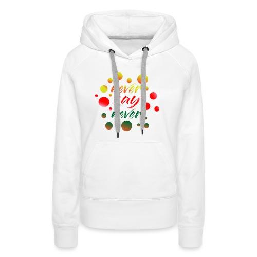 never say never - Sweat-shirt à capuche Premium pour femmes