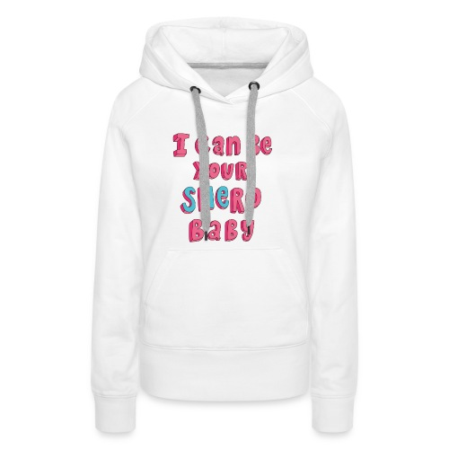 I can be your SHERO, Baby <3 - Frauen Premium Hoodie