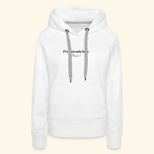J'L'AI ENTENDU FAIRE PROUT ! - Sweat-shirt à capuche Premium pour femmes