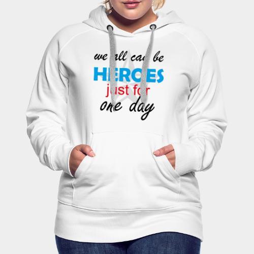 GHB Jeder kann für 1 Tag ein Held sein 190320182 - Frauen Premium Hoodie