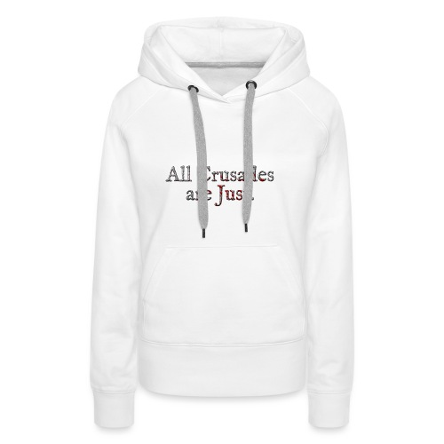 All Crusades Are Just. Alt.2 - Women's Premium Hoodie