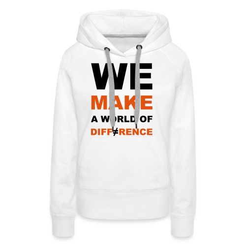 WE MAKE A WORLD OF DIFFERENCE 2 - Frauen Premium Hoodie