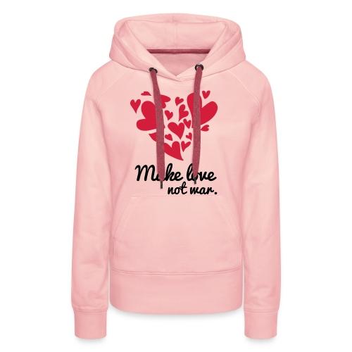 Make Love Not War T-Shirt - Women's Premium Hoodie