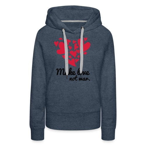 Make Love Not War T-Shirt - Women's Premium Hoodie