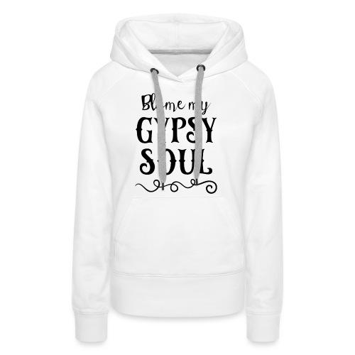Blame My Gypsy Soul Black Print - Frauen Premium Hoodie