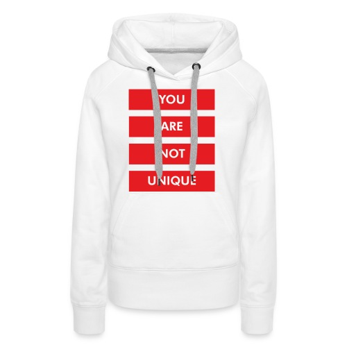 YOU ARE NOT UNIQUE - Frauen Premium Hoodie