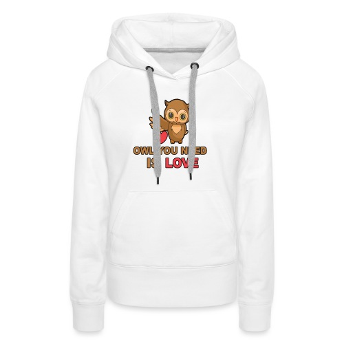 Owl You Need Is Love - Frauen Premium Hoodie