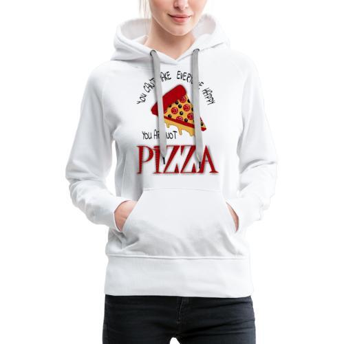 Non puoi rendere tutti felici che non sei la pizza - Felpa con cappuccio premium da donna