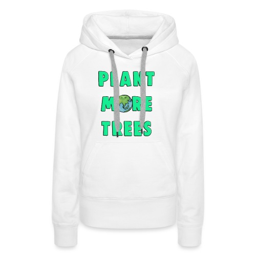 Plant More Trees Global Warming Climate Change - Women's Premium Hoodie