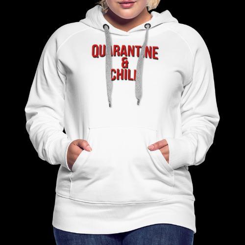 Quarantine & Chill Corona Virus COVID-19 - Frauen Premium Hoodie