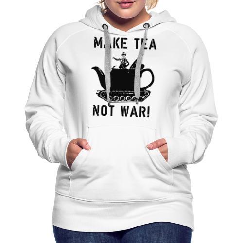 Make Tea not War! - Women's Premium Hoodie