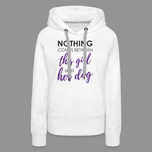 Nothing comes between this girl her and her dog - Women's Premium Hoodie