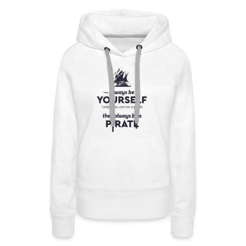 Be a pirate (dark version) - Women's Premium Hoodie