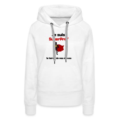Je suis superprof - Sweat-shirt à capuche Premium pour femmes