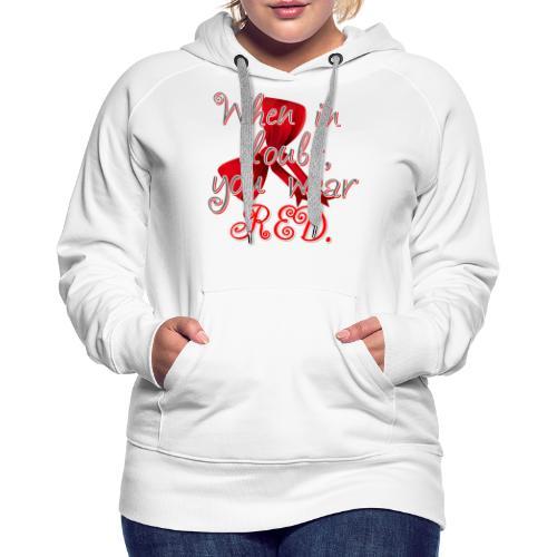 Cuando tengas dudas, viste de rojo. - Sudadera con capucha premium para mujer