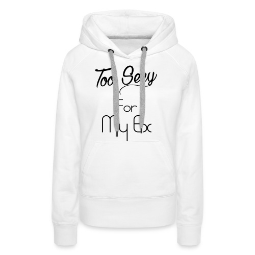 too sexy for my ex - Sweat-shirt à capuche Premium pour femmes