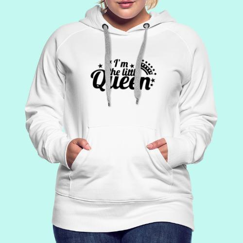 I'm the little Queen - Frauen Premium Hoodie