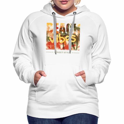beach vibes street style - Frauen Premium Hoodie