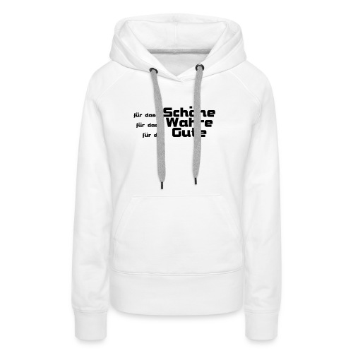 Schöne, Gute, Wahre - Frauen Premium Hoodie