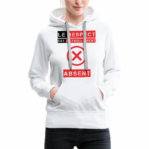 Le respect est actuellement absent - Sweat-shirt à capuche Premium pour femmes