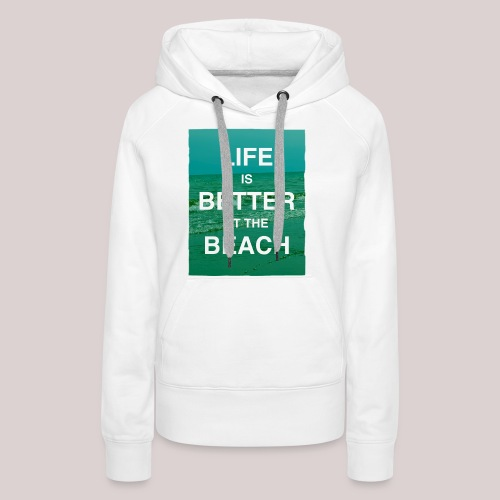 Life is better at beach - Frauen Premium Hoodie